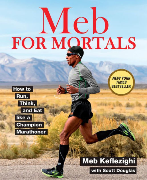 Meb for Mortals: How to Run, Eat, and Think Like Champion Marathoner