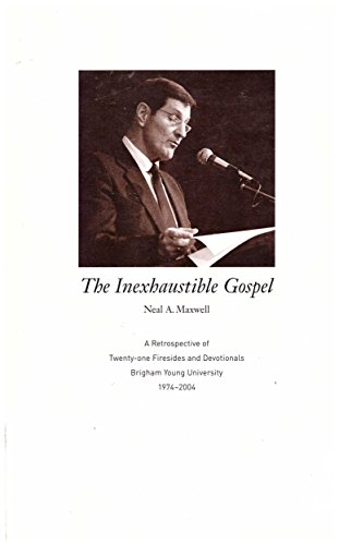 THE INEXHAUSTIBLE GOSPEL: A RETROSPECTIVE OF TWENTY-ONE FIRESIDES AND DEVOTIONALS BRIGHAM YOUNG UNIVERSITY 1974-2004