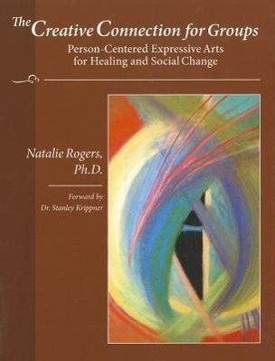 The Creative Connection for Groups: Person-Centered Expressive Arts for Healing and Social Change