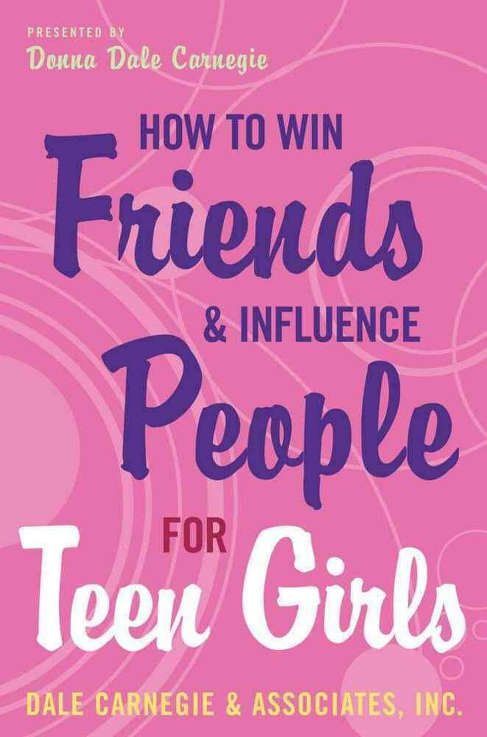 How to Win Friends and Influence People for Teen Girls by Donna Dale Carnegie, ISBN: 9780743272773