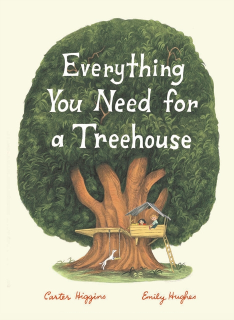 Everything You Need for a Treehouse by Carter  Higgins, ISBN: 9781452142555