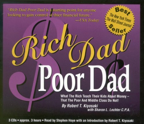 Rich Dad Poor Dad: What the Rich Teach Their Kids About Money - That the Poor and the Middle Class Do Not!