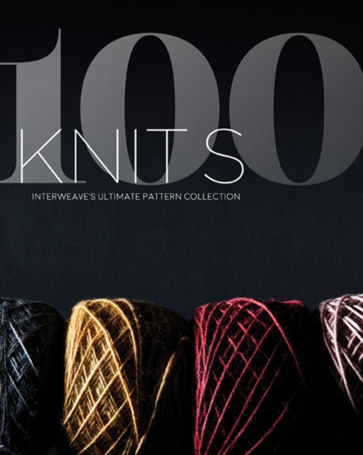 100 Knits: Interweave's Ultimate Pattern Collection by The Editors at Interweave, ISBN: 9781632506474