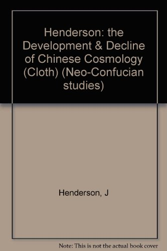 Henderson: the Development & Decline of Chinese Cosmology (Cloth) (Neo-Confucian studies)