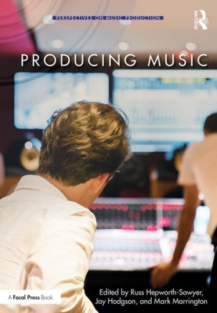 Producing Music (Perspectives on Music Production) by Russ Hepworth-Sawyer, ISBN: 9780415789226