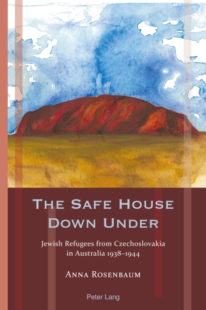 The Safe House Down Under: Jewish Refugees from Czechoslovakia in Australia 1938-1944 (Exile Studies) by Anna Rosenbaum, ISBN: 9781906165567