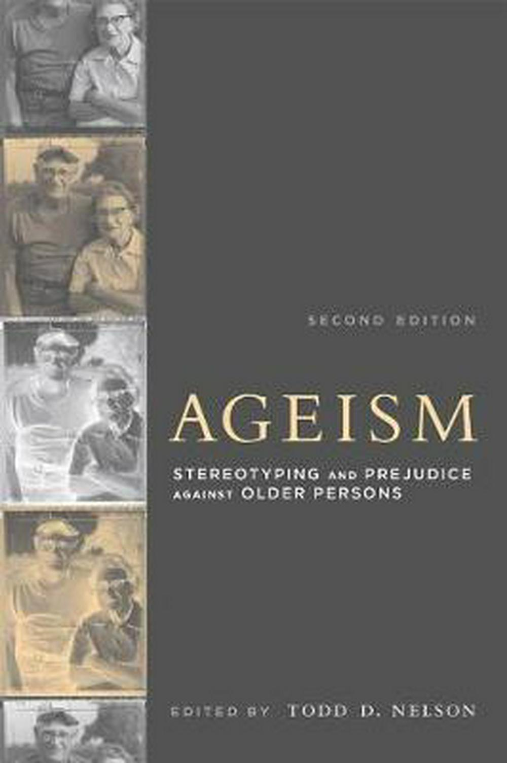 Ageism: Stereotyping and Prejudice Against Older Persons by Todd D. Nelson, ISBN: 9780262533409