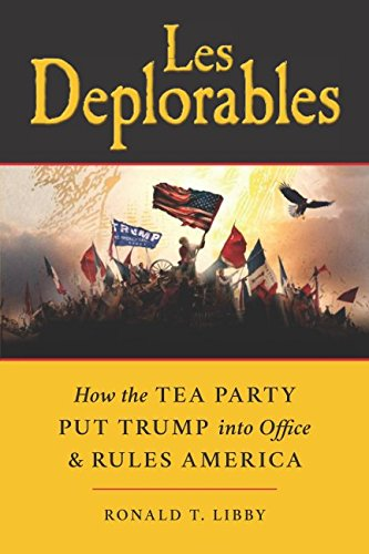 Les Deplorables: How the Tea Party Put Trump into Office and Rules America