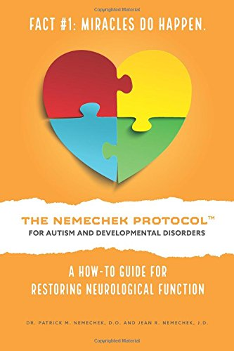 The Nemechek Protocol for Autism and Developmental Disorders: A How-To Guide to Restoring Neurological Function by Dr. Patrick M. Nemechek D.O., ISBN: 9781548860806
