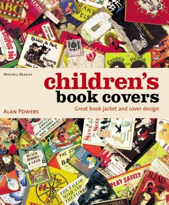 Children's Book Covers: Great Book Jacket and Cover Design by Alan Powers, ISBN: 9781840006933