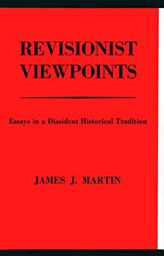 Revisionist Viewpoints: Essays in a Dissident Historical Tradition by James J. Martin, ISBN: 9780879260088