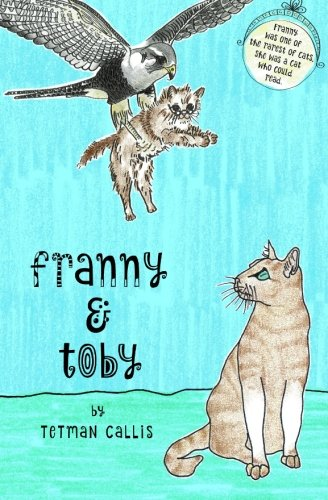 Franny & Toby: The Mystery of the Kidnapped Cat by Tetman Callis, ISBN: 9780992392857