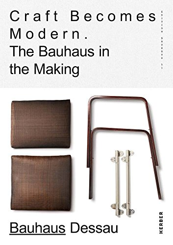 Craft Becomes ModernThe Bauhaus in the Making