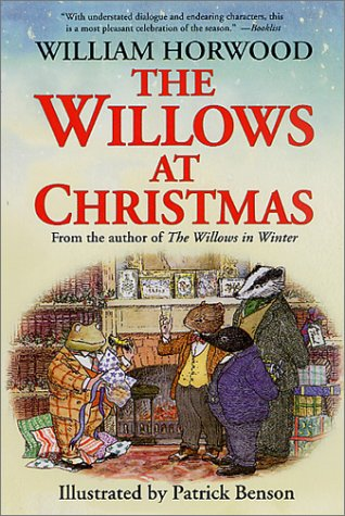 The Willows at Christmas by William Horwood; Illustrator-Patrick Benson, ISBN: 9780312304300