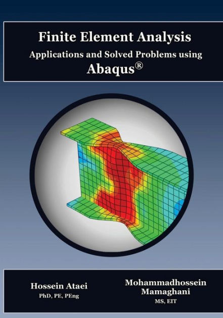 Finite Element Analysis Applications and Solved Problems using ABAQUS by Hossein Ataei PhD PE, ISBN: 9781544625270