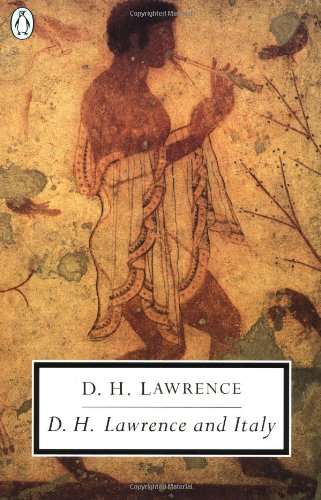 D. H. Lawrence and Italy: Twilight in Italy; Sea and Sardinia; Etruscan Places (Classic, 20th-Century, Penguin)