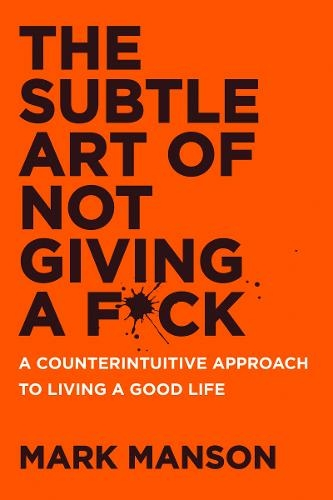 The Subtle Art of Not Giving a F*ck: A Counterintuitive Approach to Living a Good Life by Mark Manson, ISBN: 9780062457721
