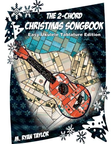 The 2-Chord Christmas Songbook : EASY UKULELE TABLATURE EDITION: campanella-style arrangements with TAB, vocals, lyrics and chords: Volume 3 (Ukulele Christmas Classics)
