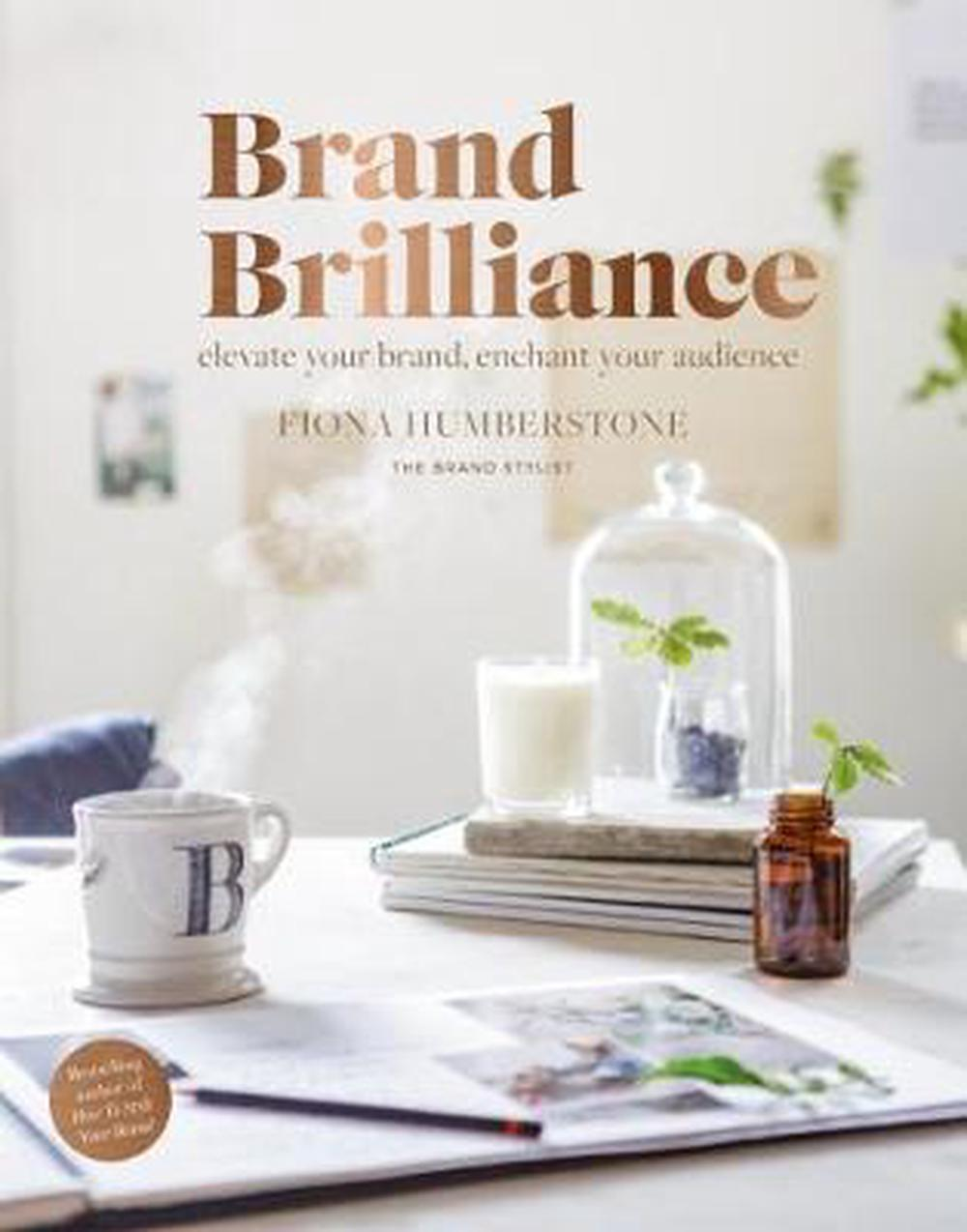 Brand Brilliance: Elevate Your Brand, Enchant Your Audience by Fiona Humberstone, ISBN: 9780956454546