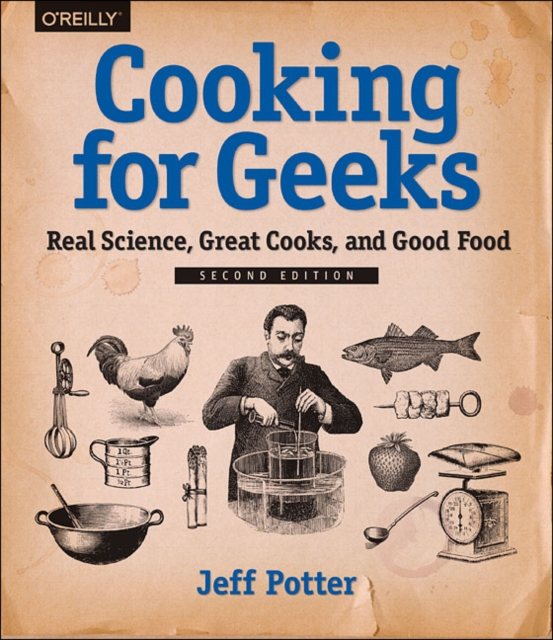 Cooking for Geeks: Real Science, Great Cooks, and Good Food by Jeff Potter, ISBN: 9781491928059