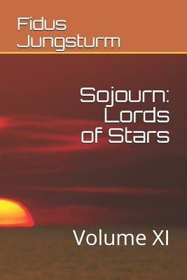 Sojourn: Lords of Stars: Volume XI by Fidus Jungsturm, ISBN: 9781792931406