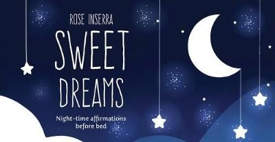 Sweet DreamsNight-Time Affirmations Before Bed by Rose INSERRA, ISBN: 9781925682212
