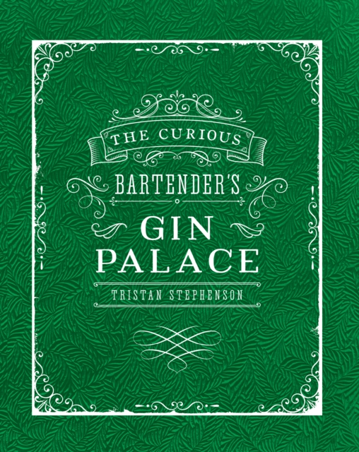 The Curious Bartender's Gin Palace by Tristan Stephenson, ISBN: 9781849757010