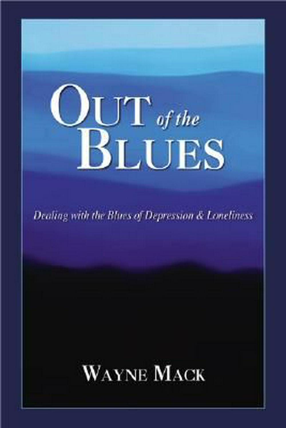 Out of the Blues: Dealing with the Blues of Depression and Loneliness by Wayne Mack, ISBN: 9781885904591