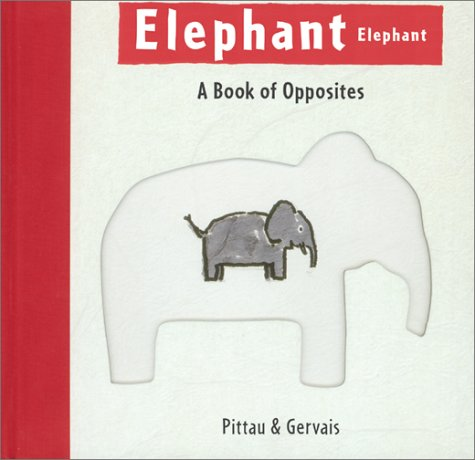 Elephant Elephant: A Book of Opposites