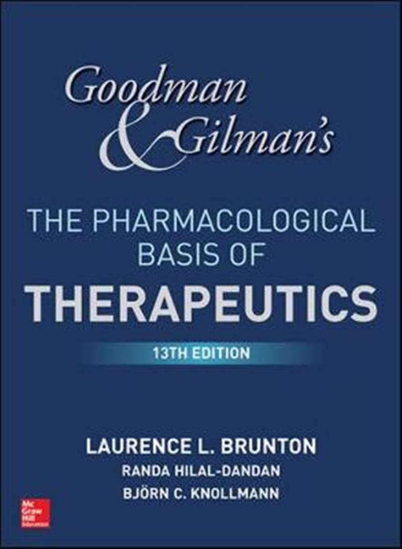 Goodman and Gilman's the Pharmacological Basis of Therapeutics, 13th Edition by Laurence Brunton, ISBN: 9781259584732