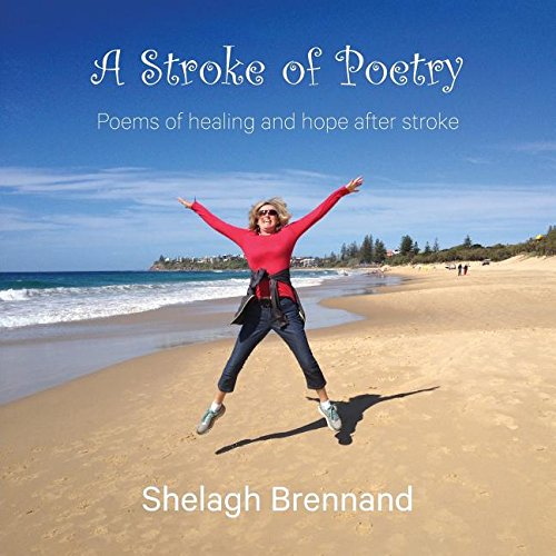A Stroke of Poetry: Poems of healing and hope after stroke by Shelagh Brennand, ISBN: 9780994162922