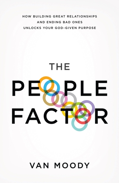 The People Factor: How Building Great Relationships and Ending Bad Ones Unlocks Your God-Given Purpose by Van Moody, ISBN: 9781400205028