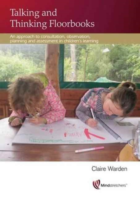 Talking and Thinking Floorbooks: An Approach to Consultation, Observation, Planning and Assessment in Children's Learning