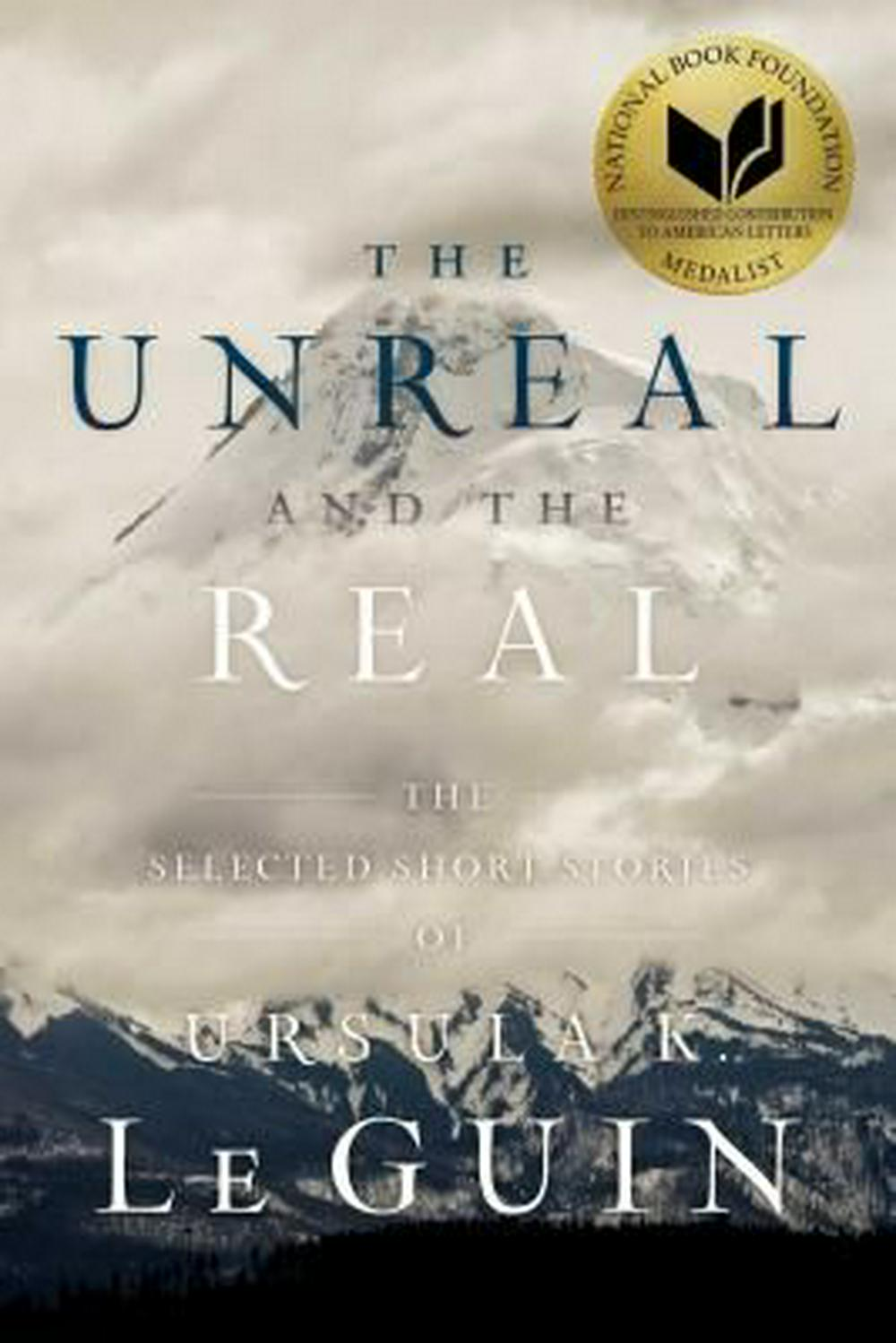 The Unreal and the Real: The Selected Short Stories of Ursula K. Le Guin by Ursula K Le Guin, ISBN: 9781481475976