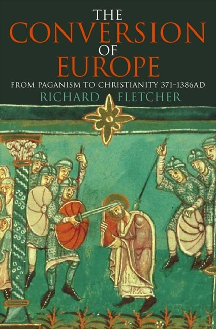 The Conversion of Europe by Richard Fletcher, ISBN: 9780006863021