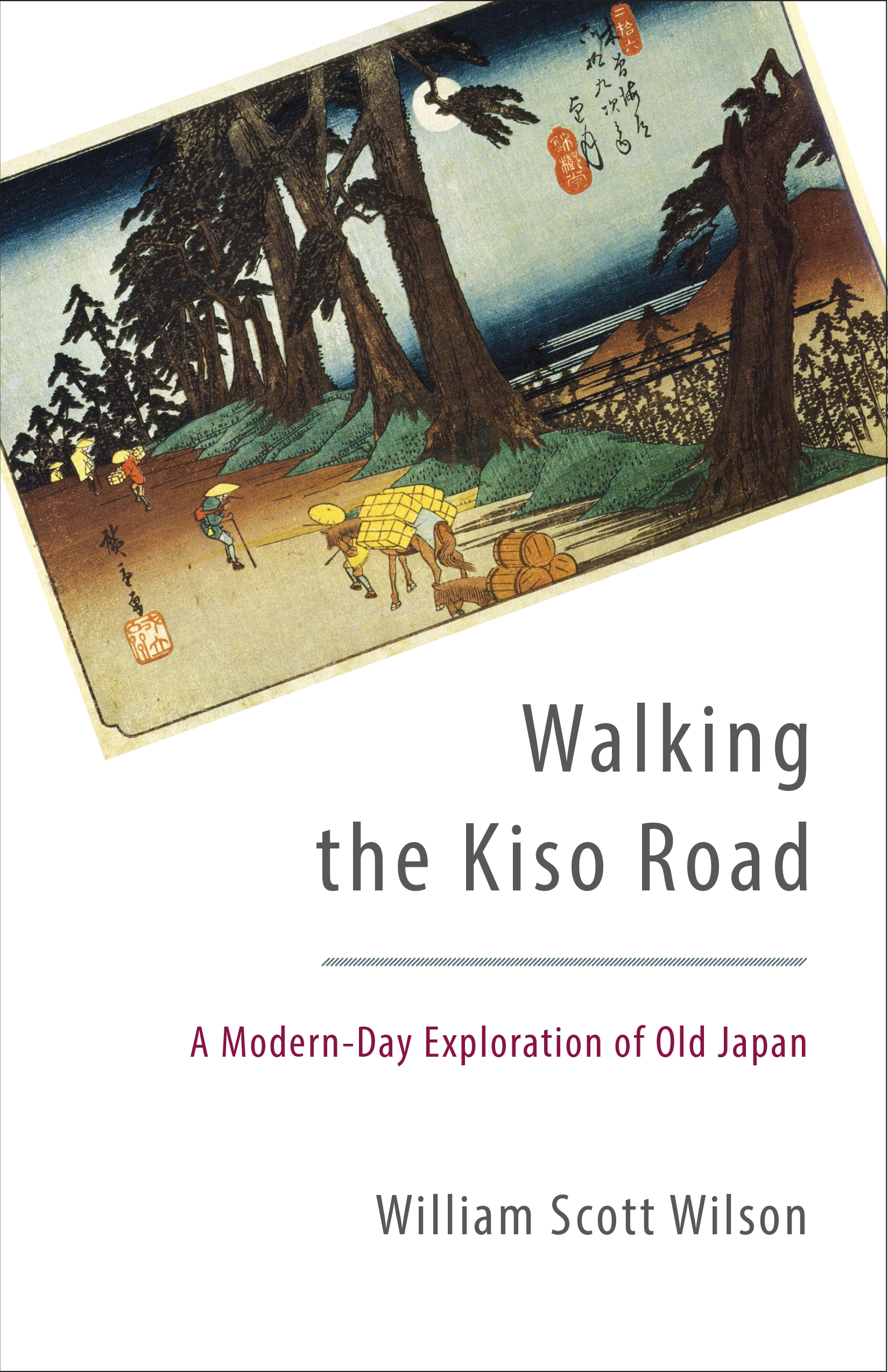 Walking the Kiso RoadA Modern-Day Exploration of Old Japan