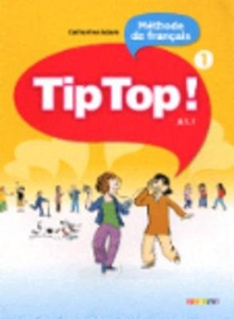 Tip Top ! Méthode de français A1.1 : Volume 1 by Catherine Adam, ISBN: 9782278065851