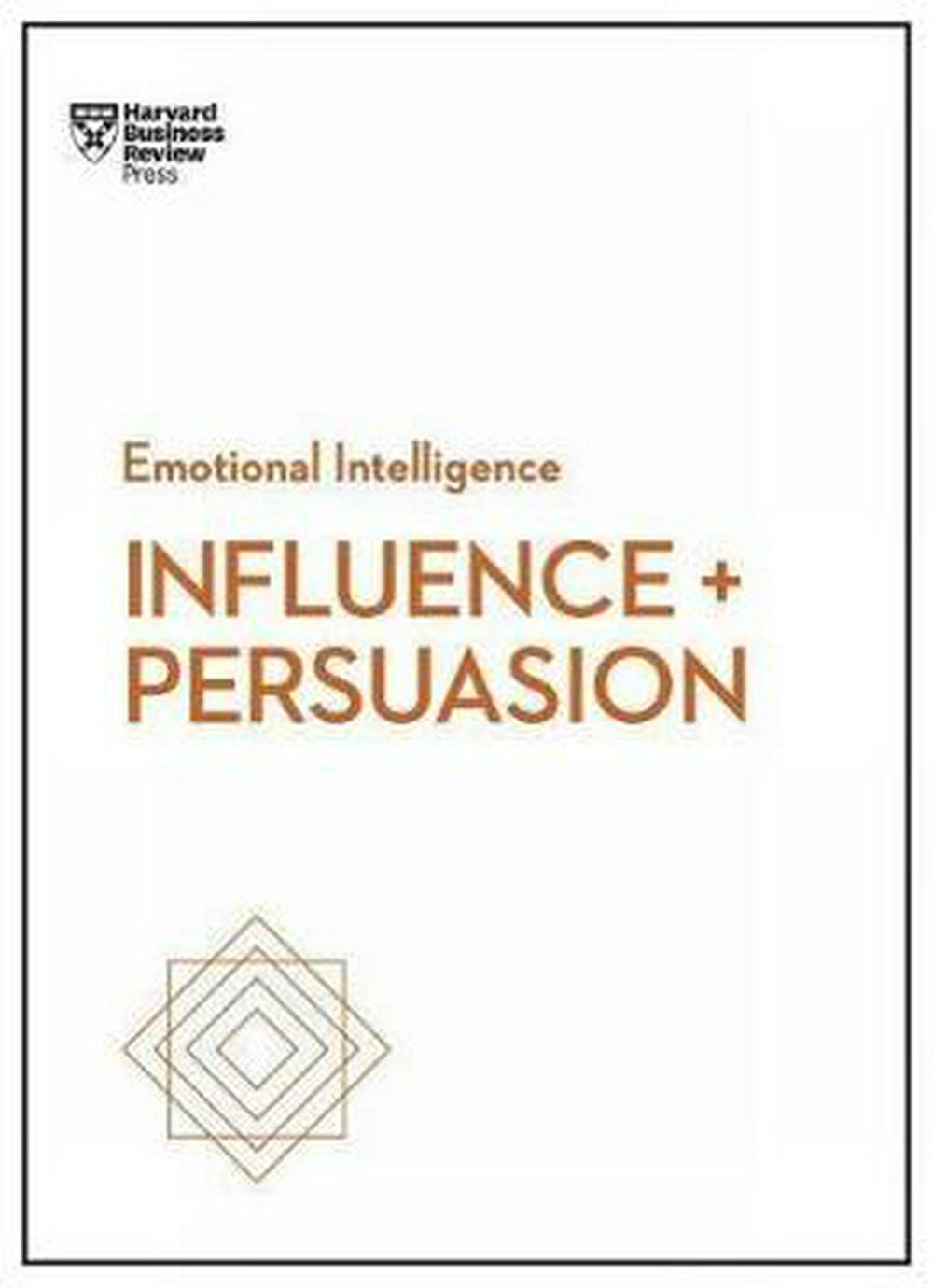 Influence and Persuasion (HBR Emotional Intelligence Series) by Harvard Business Review, ISBN: 9781633693937