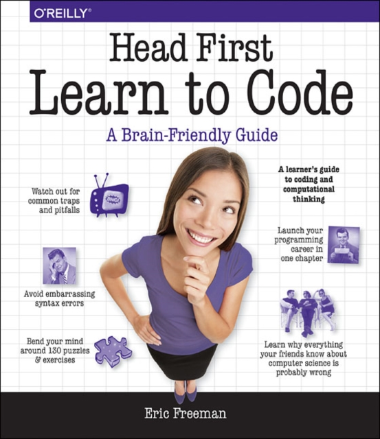 Head First Learn to Code: A Learner's Guide to Coding and Computational Thinking by Eric Freeman, ISBN: 9781491958865