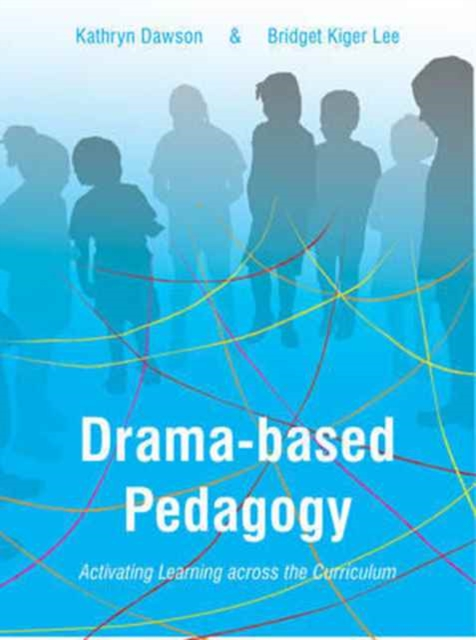 Drama-Based PedagogyActivating Learning Across the Curriculum