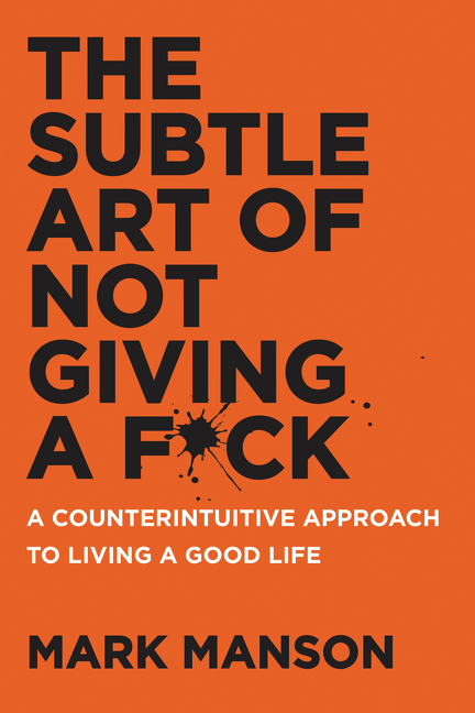 The Subtle Art of Not Giving a F*ck by Mark Manson, ISBN: 9780062457714