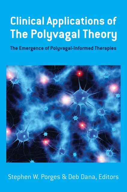 Clinical Applications of the Polyvagal Theory: The Emergence of Polyvagal-Informed Therapies (Norton Series on Interpersonal Neurobiology (Hardcover))