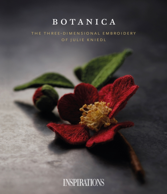 Botanica: The three-dimensional embroidery of Julie Kniedl by Inspirations Studio, ISBN: 9780648287346