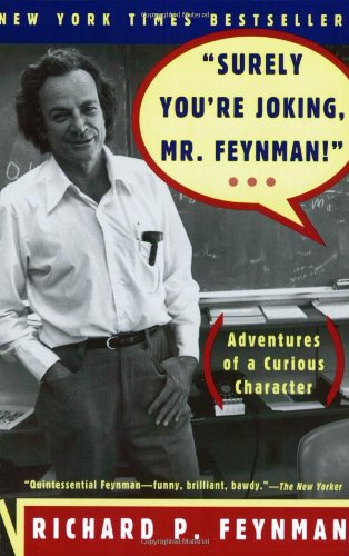 "Surely You're Joking Mr. Feynman!"": Adventures of a Curious Character"