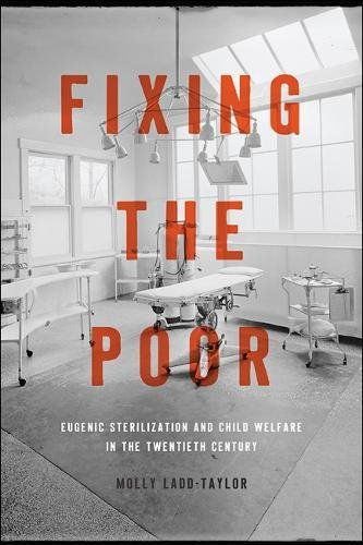 Fixing the PoorEugenic Sterilization and Child Welfare in the ...