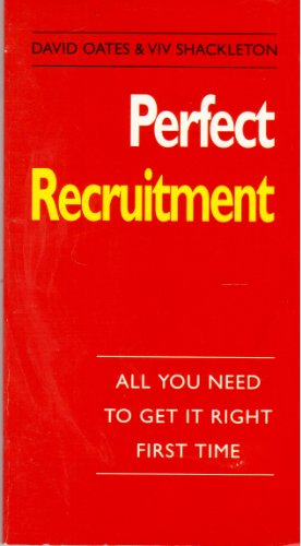 Perfect Recruitment: All You Need to Get it Right First Time (The perfect series) by David Oates, ISBN: 9780099379218