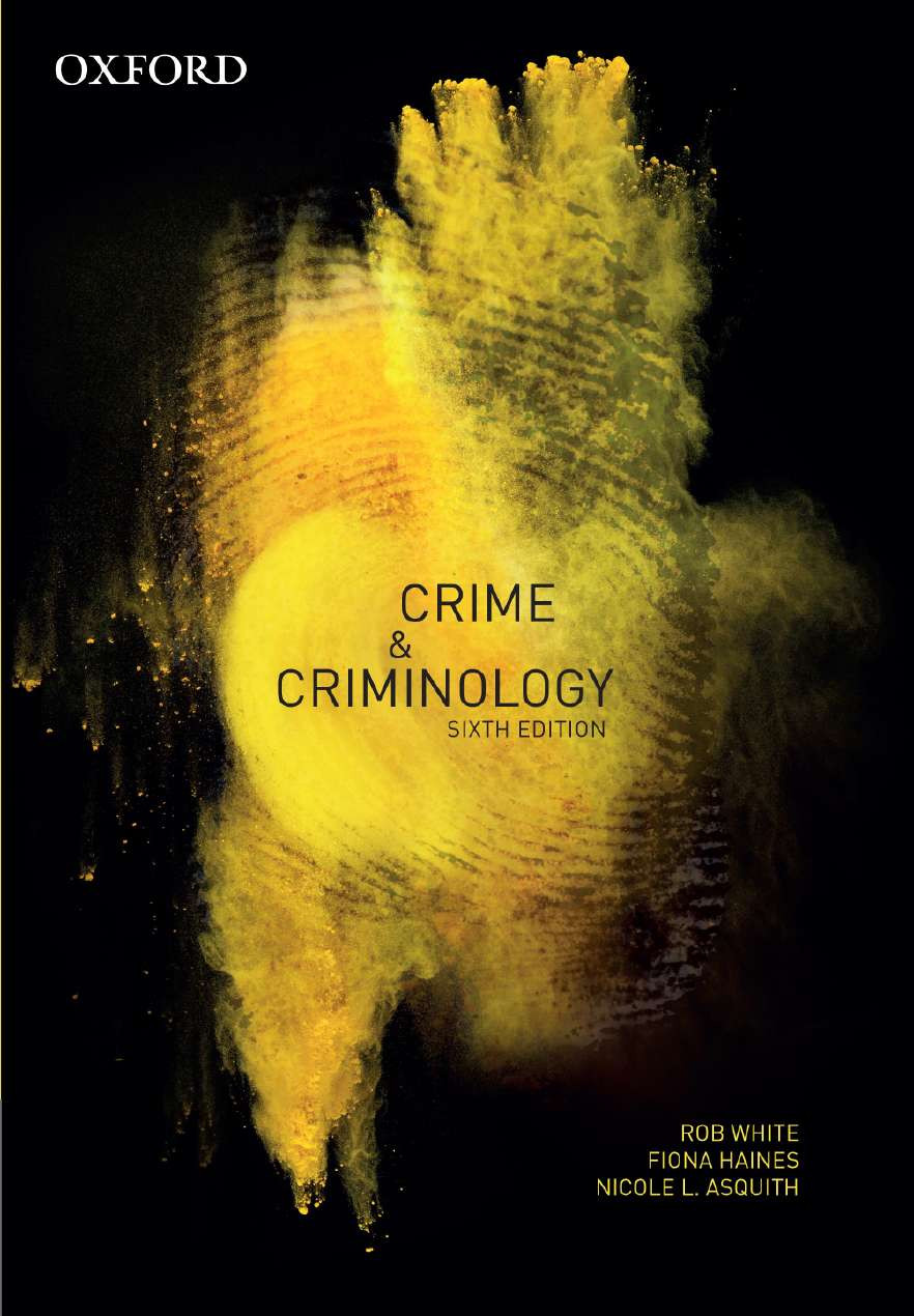 Crime and Criminology by Rob White,Dr. Fiona Haines,Nicole Asquith, ISBN: 9780190307301