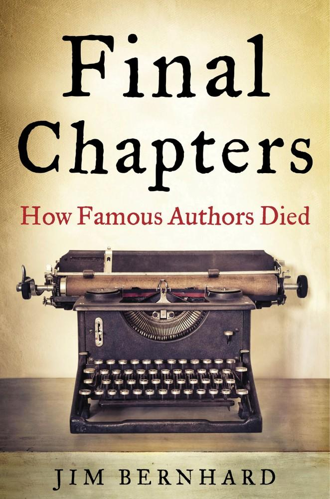 Final Chapters: How Famous Authors Died by Jim Bernhard, ISBN: 9781634502412