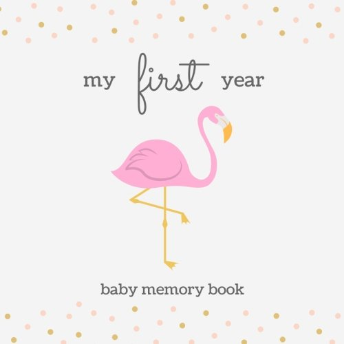 My First Year Baby Memory Book: SOFTBACK Baby Memory and Keepsake Book; Cute Gold and Pink Flamingo Baby Girl Memory Book, Baby Shower Gift Book, New ... Frames; Baby Keepsake Journal, New Mom Gift