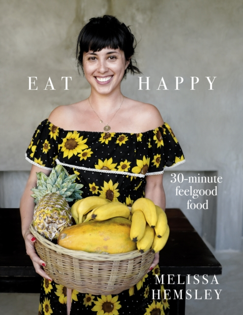 Eat Happy: 30-minute Feelgood Food by Melissa Hemsley, ISBN: 9781785036637